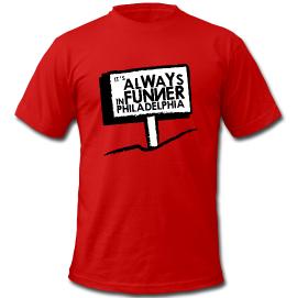 Its_always_funner_in_philadelphia_t_shirt